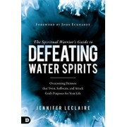 The Spiritual Warrior's Guide to Defeating Water Spirits: Overcoming Demons That Twist, Suffocate, and Attack God's Purposes for Your Life, Paperback/Jennifer LeClaire