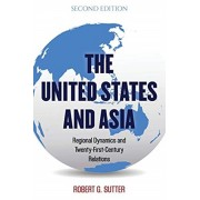 The United States and Asia: Regional Dynamics and Twenty-First-Century Relations, Second Edition, Hardcover/Robert G. Sutter