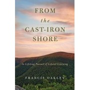 From the Cast-Iron Shore: In Lifelong Pursuit of Liberal Learning, Paperback/Francis Oakley