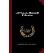Le Rythme, La Musique Et L'Education/Jaques-Dalcroze Emile 1865-1950
