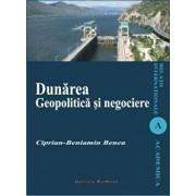 Dunarea. Geopolitica si negociere/Ciprian-Beniamin Benea