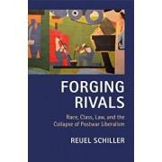 Forging Rivals: Race, Class, Law, and the Collapse of Postwar Liberalism, Paperback/Reuel Schiller