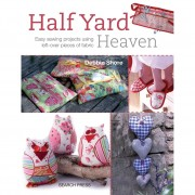 Debbie Shore Half YardTM Heaven: Easy sewing projects using left-over pieces of fabric