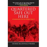 Quartered Safe Out Here: A Harrowing Tale of World War II, Paperback/George MacDonald Fraser
