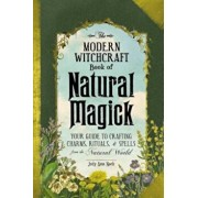 The Modern Witchcraft Book of Natural Magick: Your Guide to Crafting Charms, Rituals, and Spells from the Natural World, Hardcover/Judy Ann Nock