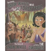 Seriously, Snow White Was So Forgetful!: The Story of Snow White as Told by the Dwarves, Hardcover/Nancy Loewen