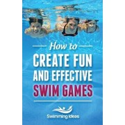 How to Create Fun and Effective Swim Games: Invent Your Own Swim Games on the Fly Following This Tested Formula, Paperback/Jeffrey Napolski