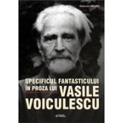 Specificul fantasticului in proza lui Vasile Voiculescu.