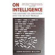 On Intelligence. The History of Espionage and the Secret World, Paperback/John Hughes-Wilson