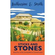 Sticks and Stones: Book Four of the Coming Back to Cornwall series, Paperback/Katharine E. Smith