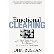 Emotional Clearing: An East/West Guide to Releasing Negative Feelings and Awakening Unconditional Happiness