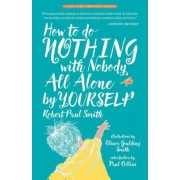 How to Do Nothing with Nobody All Alone by Yourself, Hardcover