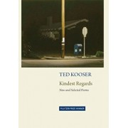 Kindest Regards: New and Selected, Hardcover/Ted Kooser