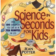 Science in Seconds for Kids: Over 100 Experiments You Can Do in Ten Minutes or Less, Paperback
