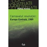 Carnavalul revolutiei: Europa Centrala, 1989/Padraic Kenney