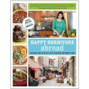 Happy Herbivore Abroad: A Travelogue and Over 135 Fat-Free and Low-Fat Vegan Recipes from Around the World, Paperback