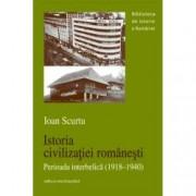 Istoria civilizatiei romanesti. Perioada interbelica 1918-1940