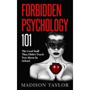 Forbidden Psychology 101: The Cool Stuff They Didn't Teach You about in School, Paperback/Madison Taylor