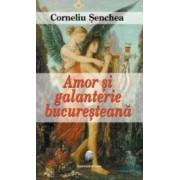Amor Si Galanterie Bucuresteana - Corneliu Senchea