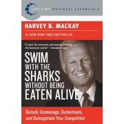 Swim with the Sharks Without Being Eaten Alive: Outsell, Outmanage, Outmotivate, and Outnegotiate Your Competition, Paperback