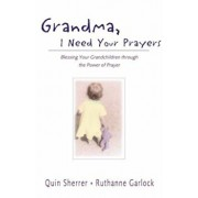 Grandma, I Need Your Prayers: Blessing Your Grandchildren Through the Power of Prayer, Paperback/Quin Sherrer