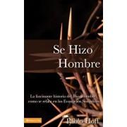 Se Hizo Hombre: La Fascinate Historia del Dios Hombre Como Se Relata En Los Evangelios Sinopticos, Paperback/Pablo Hoff