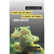 Foray into the Worlds of Animals and Humans - With A Theory of Meaning (Uexkull Jakob von)(Paperback) (9780816659005)