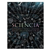 Sciencia - Mathematics, Physics, Chemistry, Biology and Astronomy for All (Polster Burkard)(Cartonat) (9781907155123)
