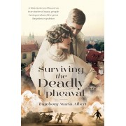 Surviving The Deadly Upheaval: A historical novel based on true stories of many people having endured the great forgotten expulsion, Paperback/Ingeborg Maria Albert