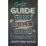 The Guy's Guide to God, Girls, and the Phone in Your Pocket: 101 Real-World Tips for Teenaged Guys, Paperback/Jonathan McKee