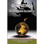Geopolitica del Terrorismo Islamico: Proyeccion Geoestrategica de Isis, Al Qaeda, Los Taliban y Hizbola