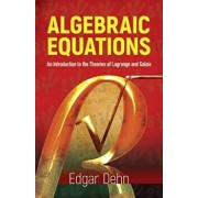 Algebraic Equations: An Introduction to the Theories of LaGrange and Galois, Hardcover/Edgar Dehn