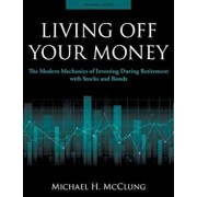 Living Off Your Money: The Modern Mechanics of Investing During Retirement with Stocks and Bonds, Paperback/Michael H. McClung