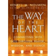 The Way of the Heart: Connecting with God Through Prayer, Wisdom, and Silence, Paperback/Henri J. M. Nouwen