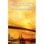 Three Short Stories & Ten Poems, Hardcover/Ernest Hemingway