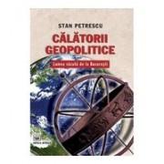 Călătorii geopolitice. Lumea văzută de la Bucureşti