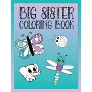 Big Sister Coloring Book: Animals, Butterflies, and Toys Color and Draw Book for Big Sisters Ages 2-6, Perfect Gift for Little Girls with a Youn, Paperback/Love Green Creative