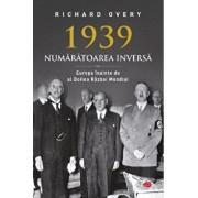 1939 - NUMARATOAREA INVERSA. Europa inainte de al Doilea Razboi Mondial. Carte pentru toti. Vol. 65/Richard Overy