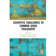 Scientific Challenges to Common Sense Philosophy by Edited by Rik Peels & Edited by Jeroen de Ridder & Edited by Rene Van Woudenberg