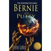 The Universe Builders: Bernie and the Putty: (Humorous Fantasy and Science Fiction for Young Adults), Paperback/Steve Lebel