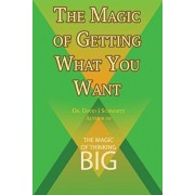 The Magic of Getting What You Want by David J. Schwartz author of The Magic of Thinking Big, Paperback/David J. Schwartz