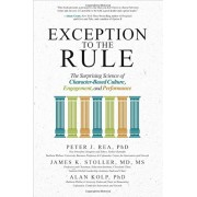 Exception to the Rule: The Surprising Science of Character-Based Culture, Engagement, and Performance, Hardcover