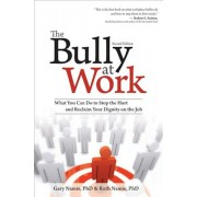 The Bully at Work: What You Can Do to Stop the Hurt and Reclaim Your Dignity on the Job, Paperback