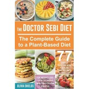 The Doctor Sebi Diet: The Complete Guide to a Plant-Based Diet with 77 Simple, Doctor Sebi Alkaline Recipes & Food List for Weight Loss, Liv, Paperback/Olivia Shields
