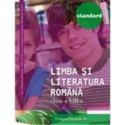 Limba si Literatura Romana Standard. clasa VIII Ed. 3. 2016-2017 - Anca Roman Mihaela Dobos Luminita Paraipan Dumitra Stoica