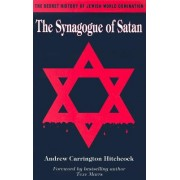 The Synagogue of Satan: The Secret History of Jewish World Domination