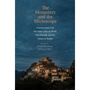 The Monastery and the Microscope: Conversations with the Dalai Lama on Mind, Mindfulness, and the Nature of Reality, Hardcover