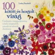 100 kötött és horgolt virág - Csodaszép virággyűjtemény ruhák, kiegészítők, párnák és takarók díszít