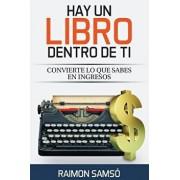 Hay un libro dentro de ti: Convierte lo que sabes en ingresos, Paperback/Raimon Samso