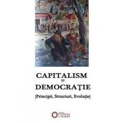 Capitalism si democratie. Principii, Structuri, Evolutie./Alexandru Mamina